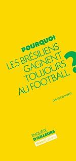 Télécharger cet ebook : Pourquoi les Brésiliens gagnent toujours au football ?