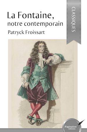 Téléchargez le livre :  La Fontaine, notre contemporain