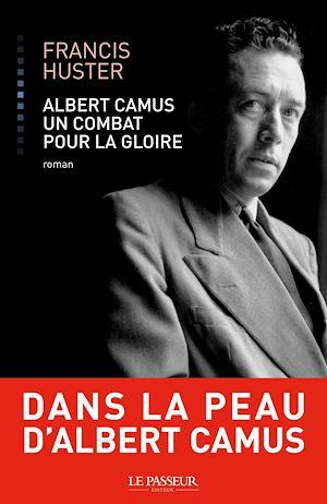 Téléchargez le livre :  Albert Camus, un combat pour la gloire