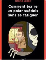 Télécharger le livre :  Comment écrire un polar suédois sans se fatiguer - Comment écrire un polar suédois sans se fatiguer