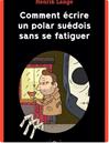 Téléchargez le livre numérique:  Comment écrire un polar suédois sans se fatiguer - Comment écrire un polar suédois sans se fatiguer