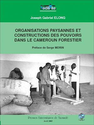 Téléchargez le livre :  Organisations paysannes et construction des pouvoirs dans le Cameroun forestier