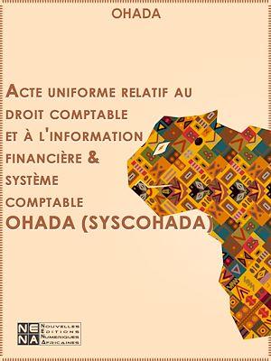 Téléchargez le livre :  Acte uniforme relatif au droit comptable et à l'information financière & système comptable OHADA (SYSCOHADA)