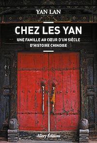 Télécharger le livre : Chez Les Yan. Une famille au coeur d'un siècle d'histoire chinoise