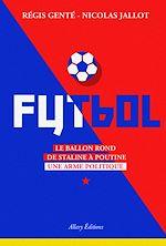 Télécharger le livre :  Futbol. Le ballon rond de Staline à Poutine