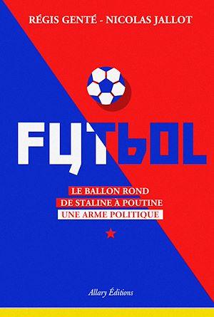 Téléchargez le livre :  Futbol. Le ballon rond de Staline à Poutine
