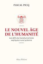 Télécharger le livre :  Le Nouvel âge de l'humanité. Les défis du transhumanisme expliqués à une lycéenne