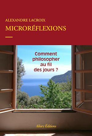 Téléchargez le livre :  Microréflexions - Comment philosopher au fil des jours ?