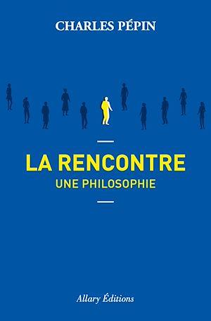 Téléchargez le livre :  La rencontre, une philosophie
