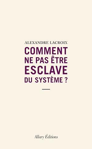 Téléchargez le livre :  Comment ne pas être esclave du système ?