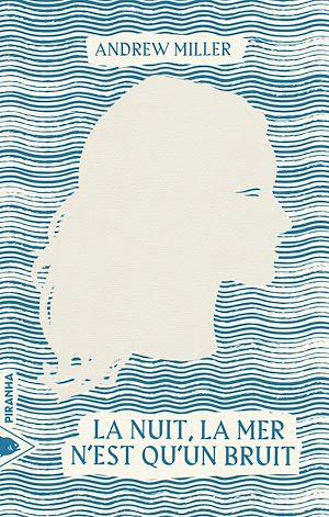 Téléchargez le livre :  La nuit, la mer n'est qu'un bruit