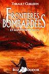 Frontières bombardées et autres nouvelles