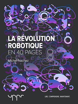 Téléchargez le livre :  La révolution robotique - En 40 pages