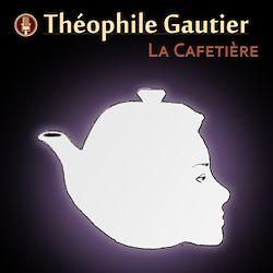 Le coin des lecteurs - La cafetière de Théophile Gautier