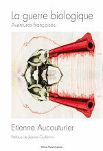 Télécharger cet ebook : La guerre biologique