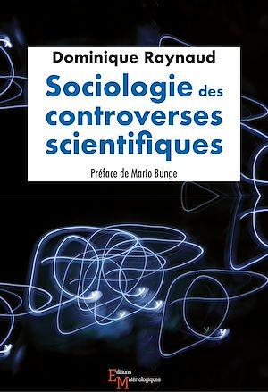 Téléchargez le livre :  Sociologie des controverses scientifiques