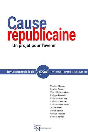 Téléchargez le livre :  Cause républicaine. Un projet pour l'avenir