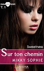 Télécharger cet ebook : Sur ton chemin SWEETNESS - tome 1