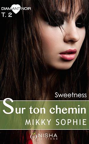 Téléchargez le livre :  Sur ton chemin Sweetness - tome 2