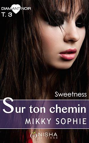 Téléchargez le livre :  Sur ton chemin Sweetness - tome 3
