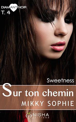 Téléchargez le livre :  Sur ton chemin Sweetness - tome 4