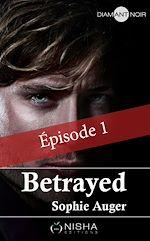 Télécharger le livre :  Betrayed - épisode 1