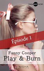 Télécharger le livre :  Play & Burn - épisode 1