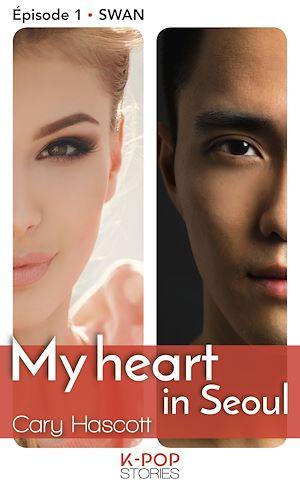 Téléchargez le livre :  My heart in Seoul - Episode 1 Swan