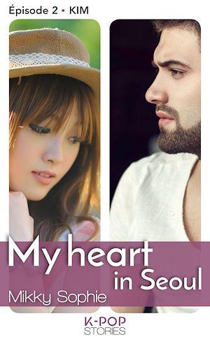 Téléchargez le livre :  My heart in Seoul - Episode 2 Kim