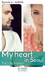 Télécharger le livre :  My heart in Séoul - épisode 4 Aaron