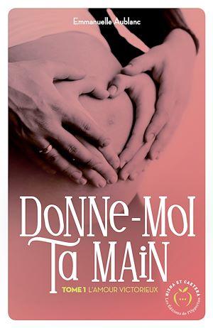 Téléchargez le livre :  Donne-moi ta main - tome 1 L'amour victorieux