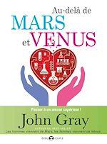 Télécharger le livre :  Au-delà de Mars et Venus : Passer à un amour supérieur