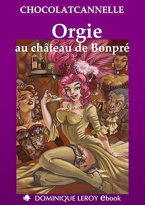 Téléchargez le livre :  Orgie au château de Bonpré