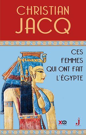 Téléchargez le livre :  Ces femmes qui ont fait l'Egypte - D'Isis à Cléopâtre