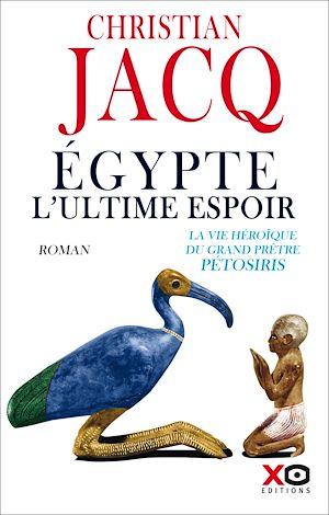 Téléchargez le livre :  Egypte, l'ultime espoir - La vie héroïque du grand prêtre Pétosiris