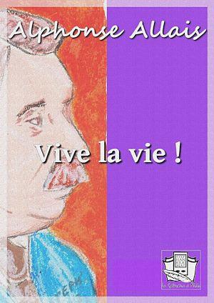 Téléchargez le livre :  Vive la vie !