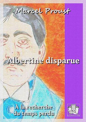 Téléchargez le livre :  Albertine disparue