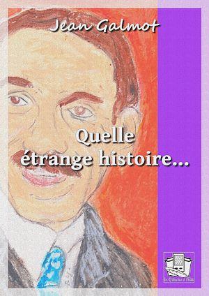 Téléchargez le livre :  Quelle étrange histoire...