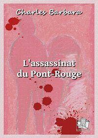Téléchargez le livre :  L'assassinat du Pont-Rouge