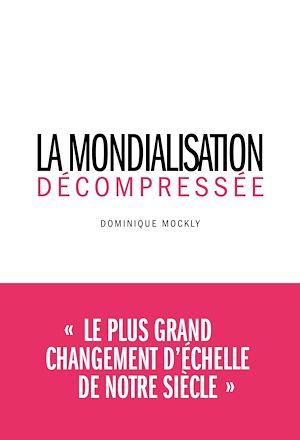 Téléchargez le livre :  La Mondialisation décompressée