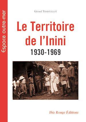Téléchargez le livre :  Le Territoire de l'inini 1930-1969