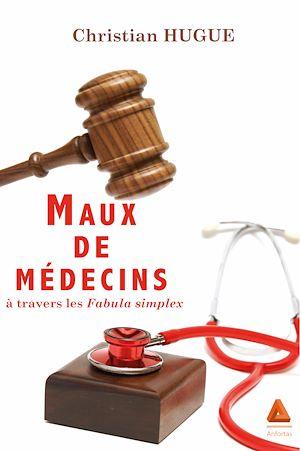 Téléchargez le livre :  Maux de médecins à travers les fabula simplex