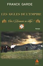 Télécharger le livre :  Les Aigles de l'Empire : Tome 1 - Car l'Honneur m'oblige !