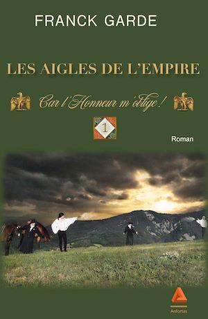 Téléchargez le livre :  Les Aigles de l'Empire : Tome 1 - Car l'Honneur m'oblige !