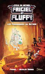 Télécharger le livre :  Frigiel et Fluffy, tome 2 : Les prisonniers du Nether