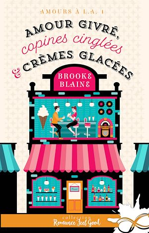 Téléchargez le livre :  Amour givré, copines cinglées et crèmes glacées