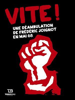 Téléchargez le livre :  Vite ! - Une déambulation de Frédéric Joignot en mai 68