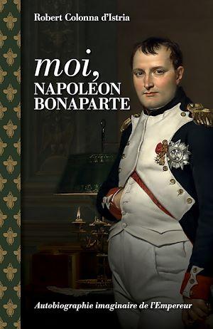 Téléchargez le livre :  Moi, Napoléon Bonaparte