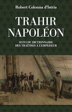 Téléchargez le livre :  Trahir Napoléon