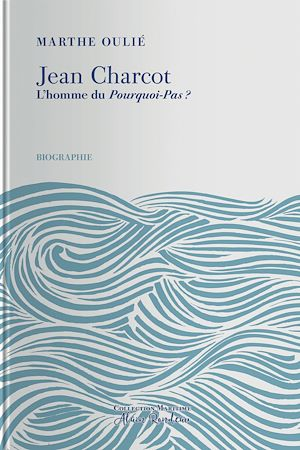 Téléchargez le livre :  Jean Charcot - L'Homme du Pourquoi-Pas ?